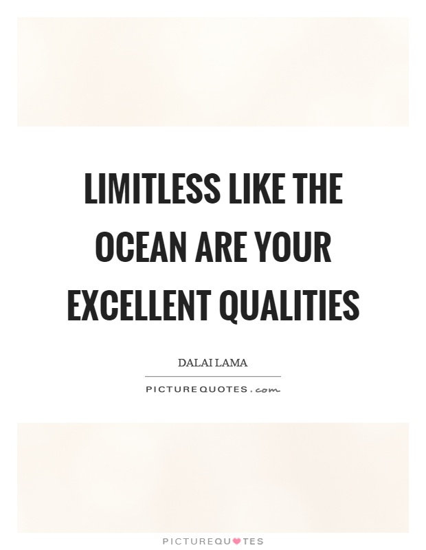 Limitless like the ocean are your excellent qualities Picture Quote #1