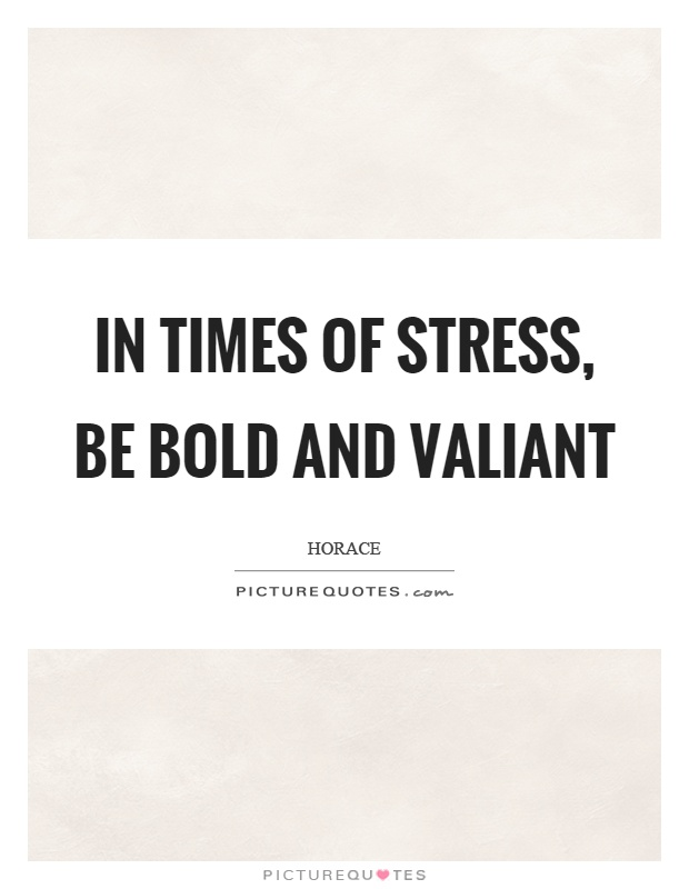 In times of stress, be bold and valiant Picture Quote #1