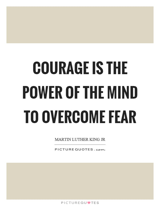 Courage is the power of the mind to overcome fear Picture Quote #1