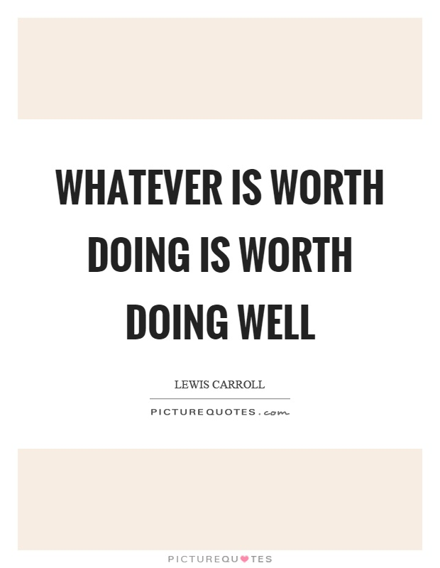 Whatever is worth doing is worth doing well Picture Quote #1