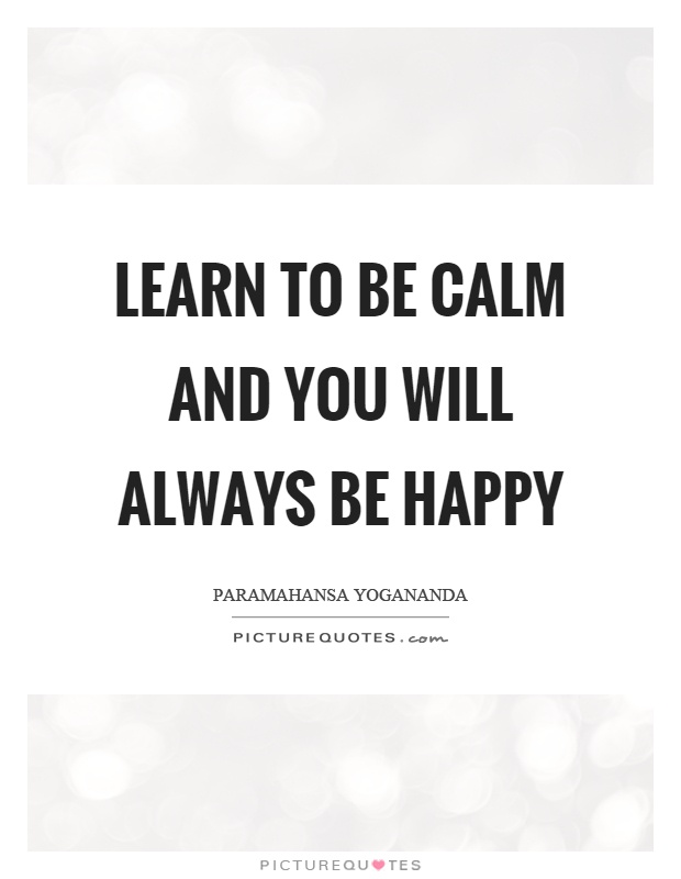 Learn to be calm and you will always be happy Picture Quote #1