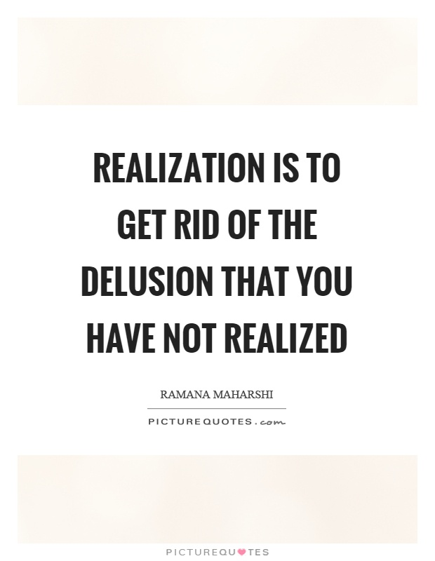 Realization is to get rid of the delusion that you have not realized Picture Quote #1