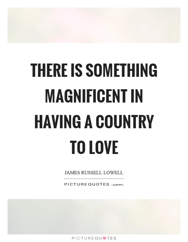 There is something magnificent in having a country to love Picture Quote #1