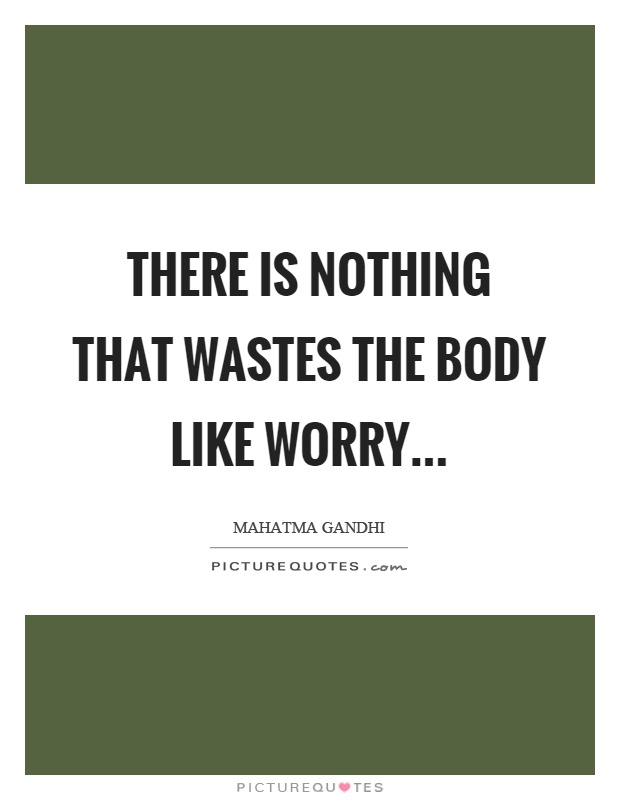 There is nothing that wastes the body like worry Picture Quote #1