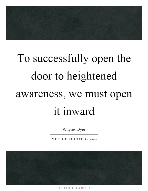 To successfully open the door to heightened awareness, we must open it inward Picture Quote #1