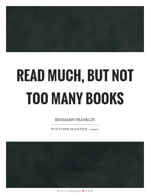 Read much, but not too many books Picture Quote #1