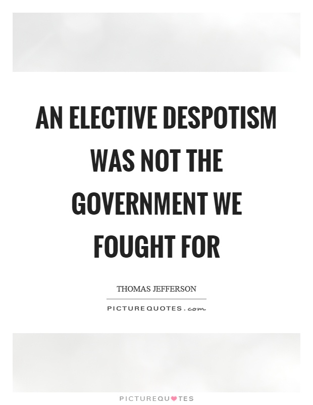 An elective despotism was not the government we fought for Picture Quote #1