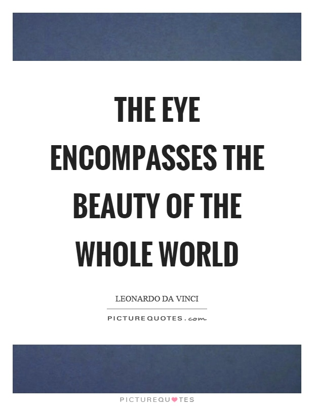 The eye encompasses the beauty of the whole world Picture Quote #1