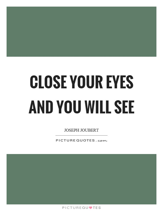 Close your eyes and you will see Picture Quote #1