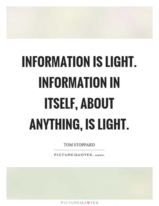 Information is light. Information in itself, about anything, is light Picture Quote #1