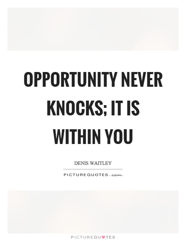 Opportunity never knocks; it is within you Picture Quote #1