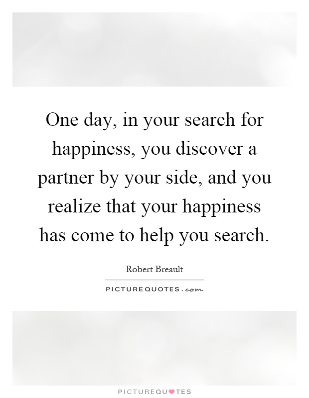 One Day In Your Search For Happiness You Discover A Partner By