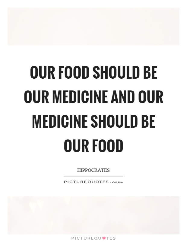 Our food should be our medicine and our medicine should be our food Picture Quote #1