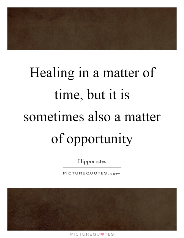 Healing in a matter of time, but it is sometimes also a matter of opportunity Picture Quote #1