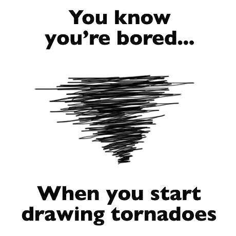 You know you're bored when you start drawing tornadoes Picture Quote #1