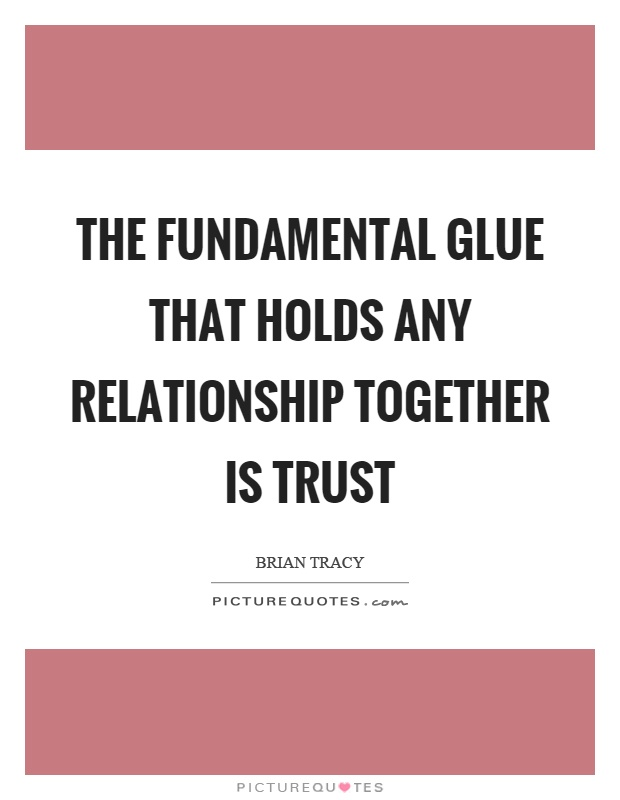 The fundamental glue that holds any relationship together is trust Picture Quote #1