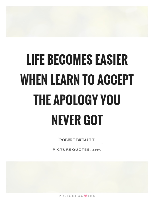 Life becomes easier when learn to accept the apology you never got Picture Quote #1