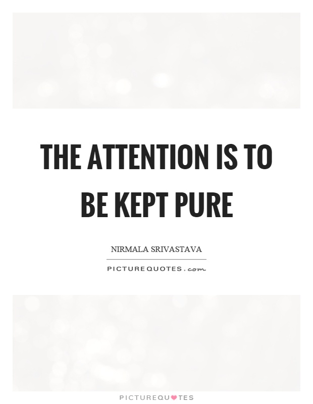 The attention is to be kept pure Picture Quote #1