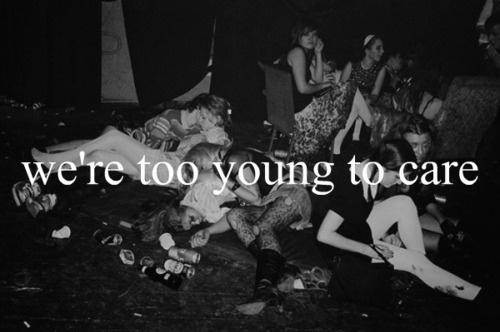 We're too young to care Picture Quote #1
