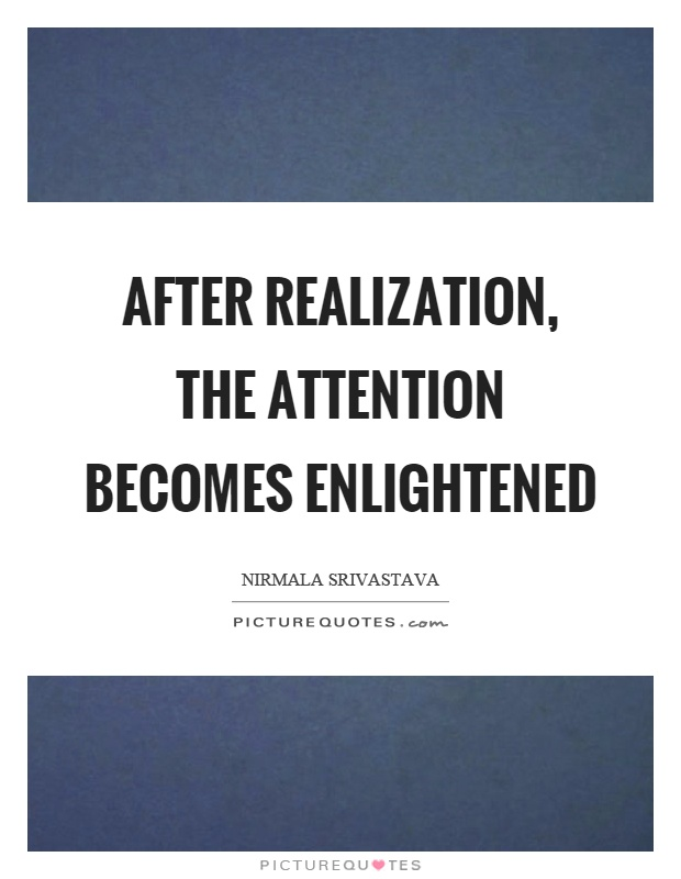 After realization, the attention becomes enlightened Picture Quote #1