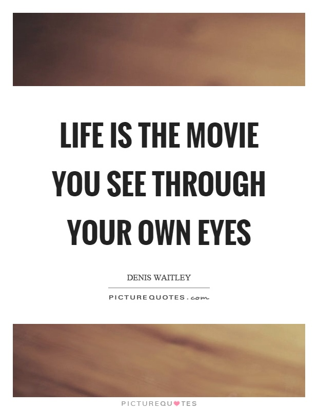 Life is the movie you see through your own eyes Picture Quote #1