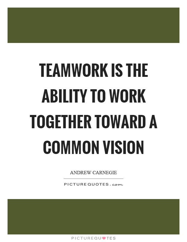 Teamwork is the ability to work together toward a common vision Picture Quote #1