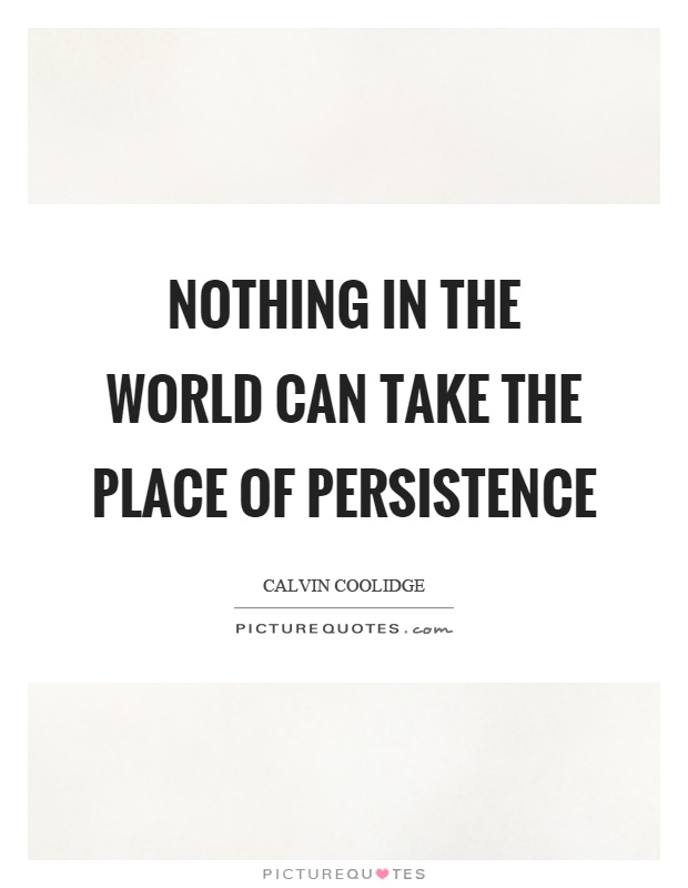 Nothing in the world can take the place of persistence Picture Quote #1