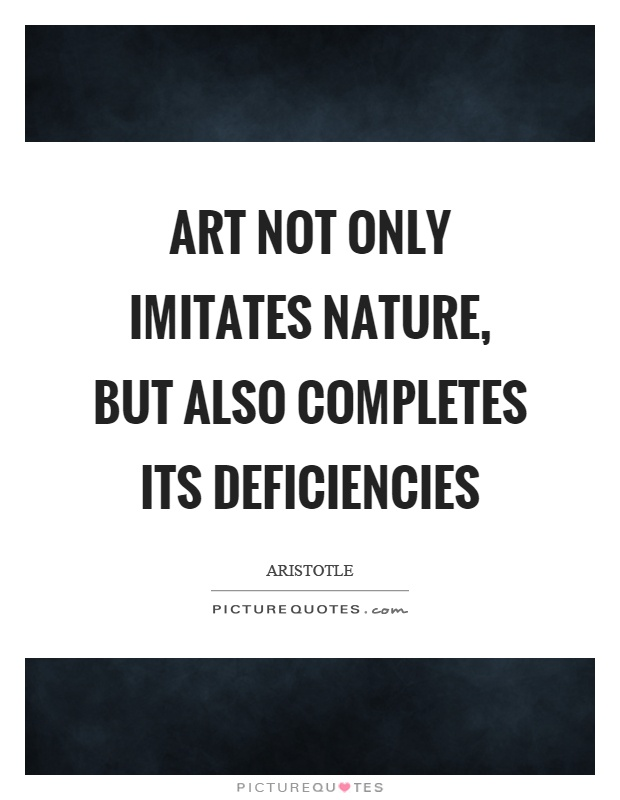 Art not only imitates nature, but also completes its deficiencies Picture Quote #1