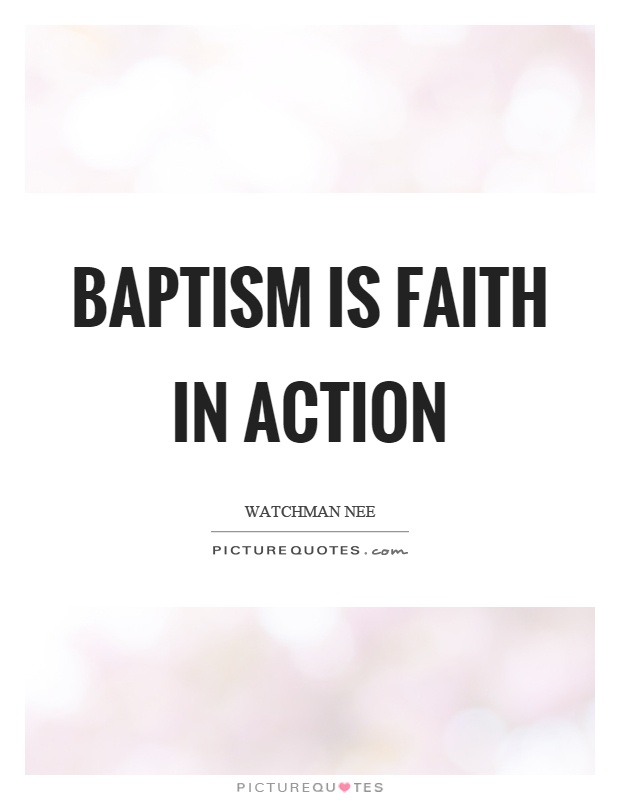 Baptism is faith in action Picture Quote #1