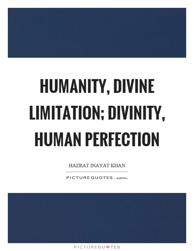 Humanity, divine limitation; Divinity, human perfection Picture Quote #1
