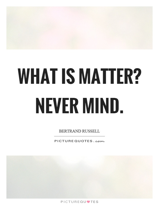 What is matter? Never mind Picture Quote #1
