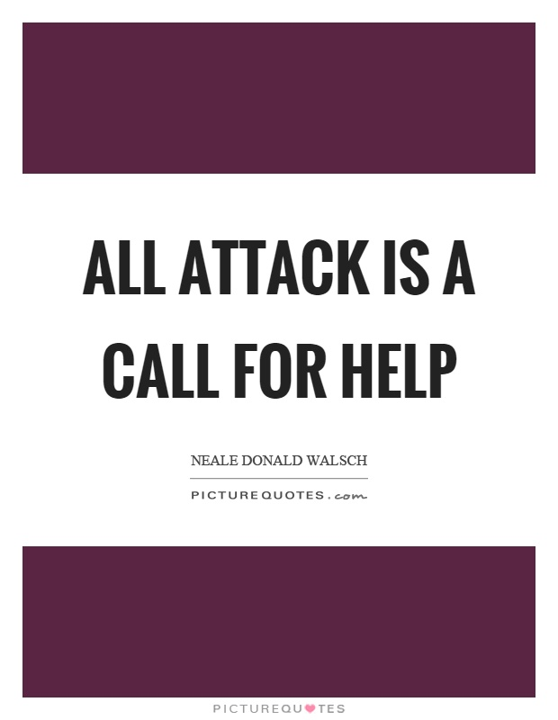 All attack is a call for help Picture Quote #1