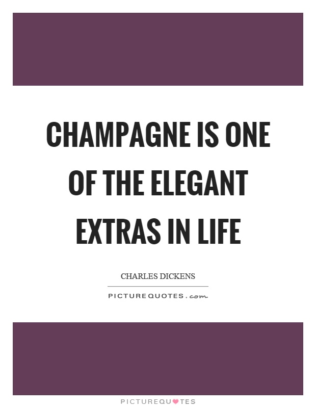 Champagne is one of the elegant extras in life Picture Quote #1