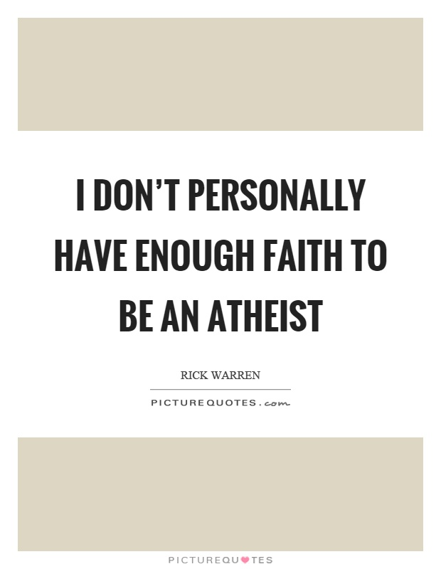 I don't personally have enough faith to be an atheist Picture Quote #1