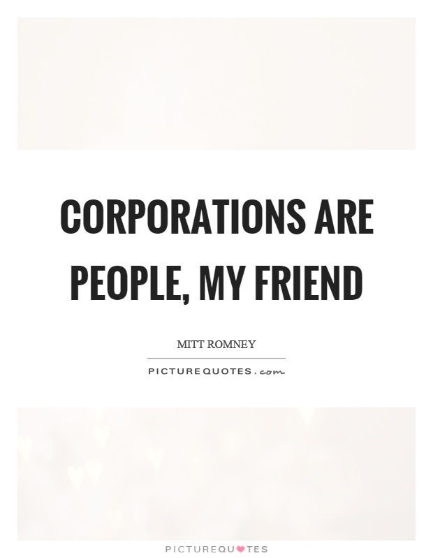 Corporations are people, my friend Picture Quote #1