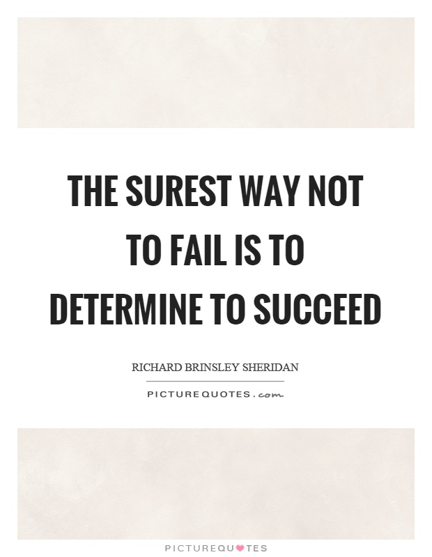The surest way not to fail is to determine to succeed Picture Quote #1