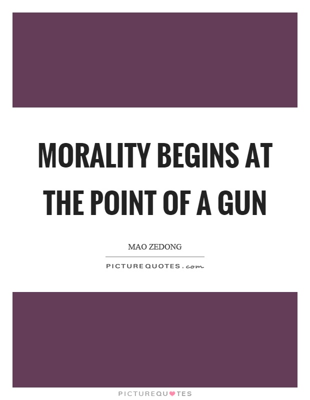 Morality begins at the point of a gun Picture Quote #1