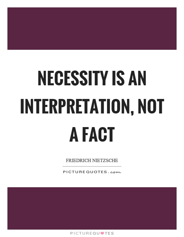 Necessity is an interpretation, not a fact Picture Quote #1