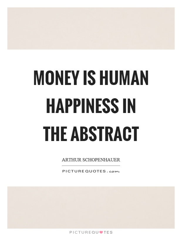 Money is human happiness in the abstract Picture Quote #1