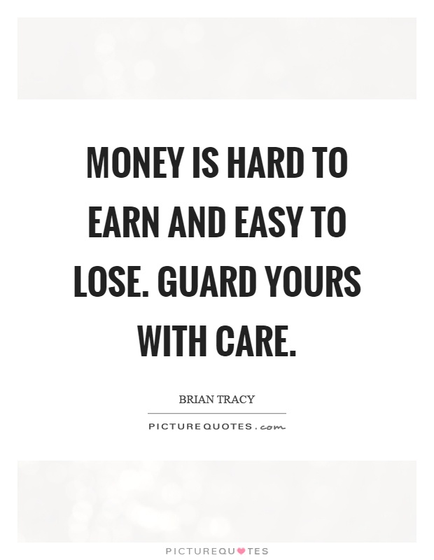 Money is hard to earn and easy to lose. Guard yours with care Picture Quote #1