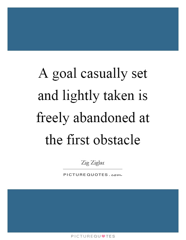 A goal casually set and lightly taken is freely abandoned at the first obstacle Picture Quote #1
