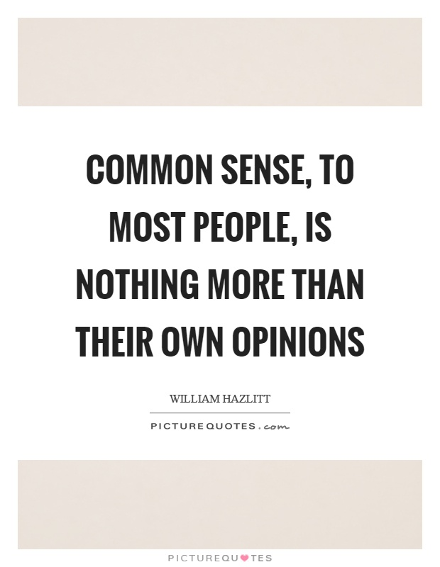 Common sense, to most people, is nothing more than their own opinions Picture Quote #1