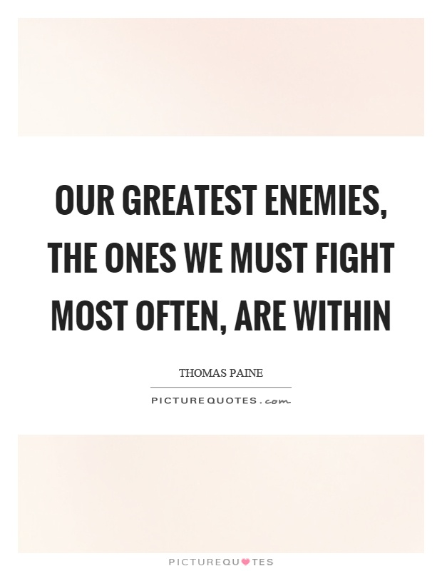 Our greatest enemies, the ones we must fight most often, are within Picture Quote #1