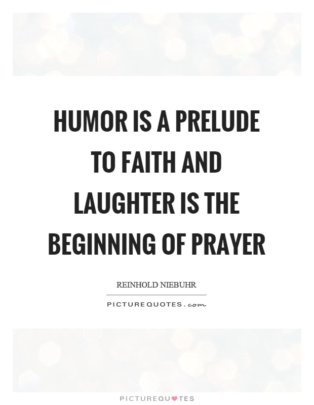 Humor is a prelude to faith and laughter is the beginning of prayer Picture Quote #1