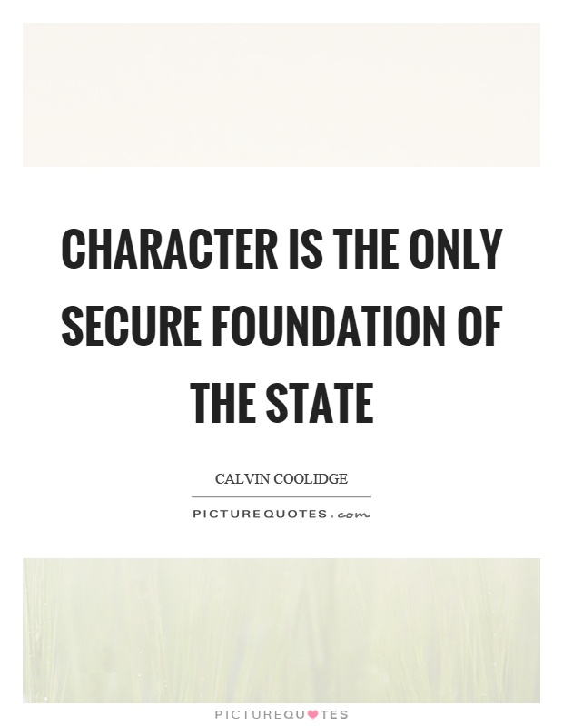 Character is the only secure foundation of the state Picture Quote #1