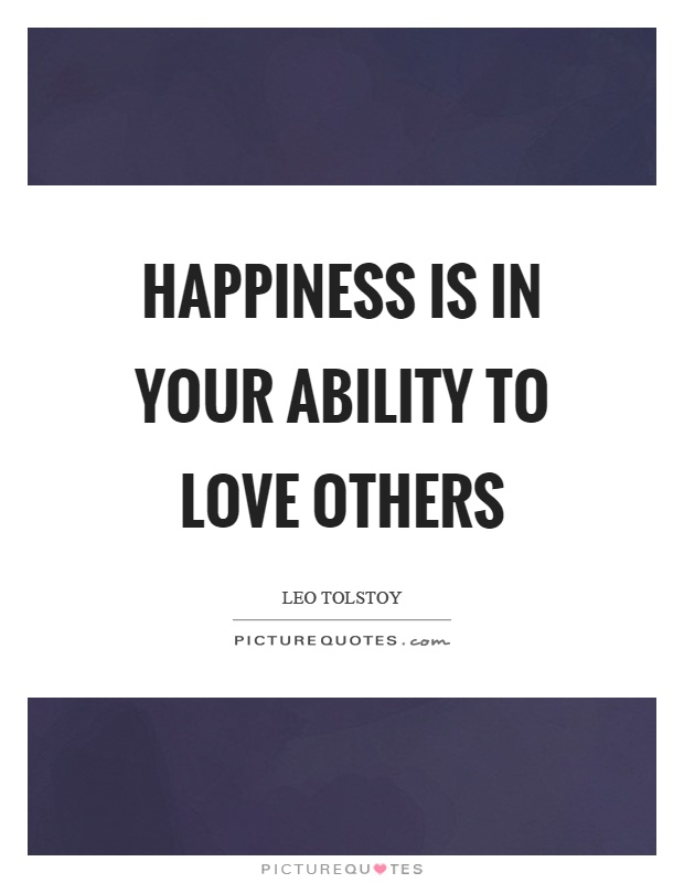 Happiness is in your ability to love others Picture Quote #1