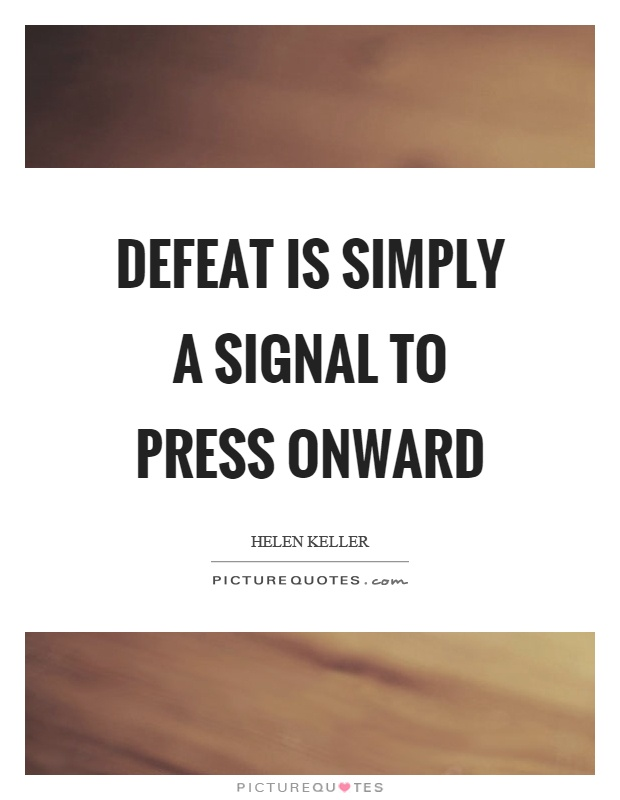Defeat is simply a signal to press onward Picture Quote #1