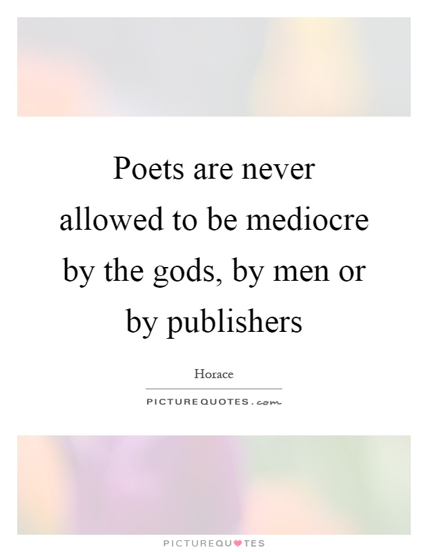 Poets are never allowed to be mediocre by the gods, by men or by publishers Picture Quote #1