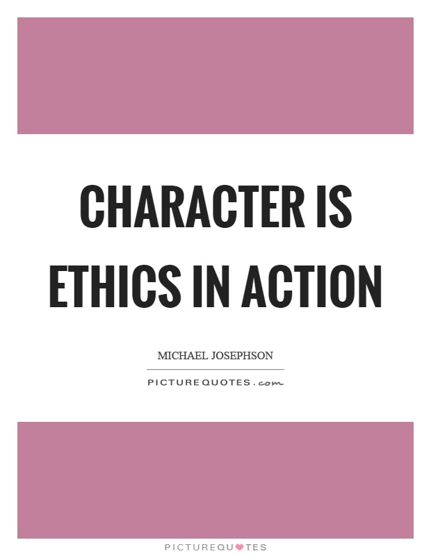 Character is ethics in action Picture Quote #1