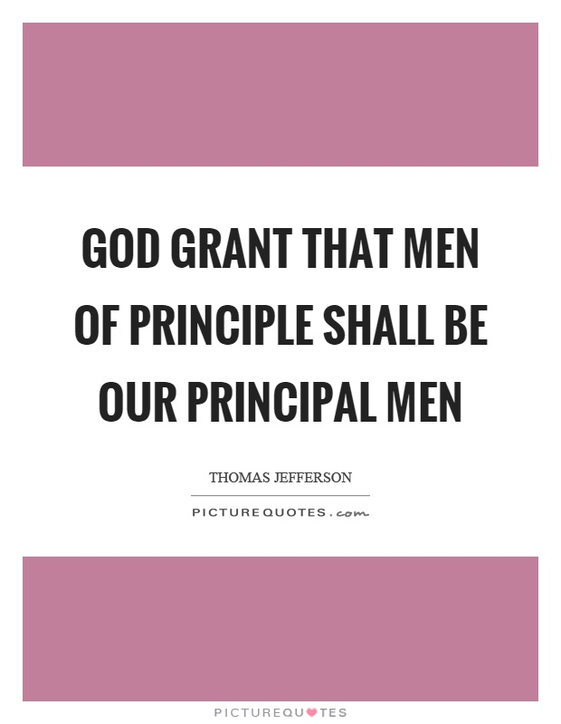 God grant that men of principle shall be our principal men Picture Quote #1